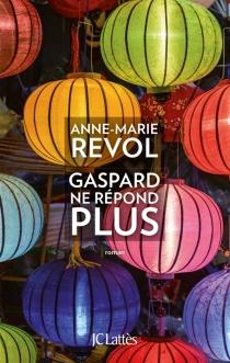 Gaspard ne répond plus - Anne-MarieRevol