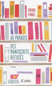 Au paradis des manuscrits refusés - Irving L.Finkel