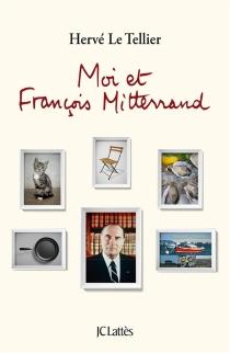 Moi et François Mitterrand - HervéLe Tellier