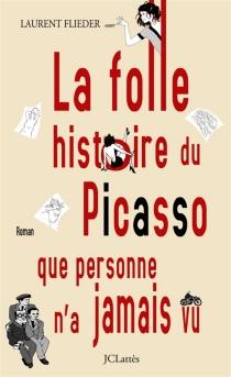 La folle histoire du Picasso que personne n'a jamais vu - LaurentFlieder