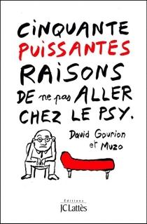 Cinquante puissantes raisons de ne pas aller chez le psy - DavidGourion