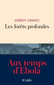 Les forêts profondes : aux temps d'Ebola - AdrienAbsolu