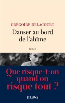 Danser au bord de l'abîme - GrégoireDelacourt