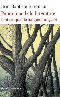 Panorama de la littérature fantastique de langue française : des origines à demain - Jean-BaptisteBaronian