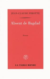 Absent de Bagdad - Jean-ClaudePirotte