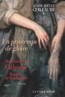 Un printemps de gloire : souvenirs de Catherine, marquise de Rambouillet - Marie-JoëlleGuillaume