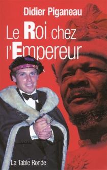 Le roi chez l'empereur - DidierPiganeau