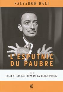 L'esputnic du paubre| Suivi de Dali et les éditions de la Table ronde -