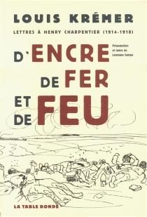 D'encre, de fer et de feu : lettres à Henry Charpentier (1914-1918) - LouisKrémer