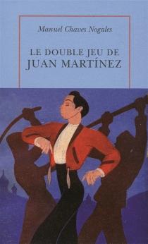 Le double jeu de Juan Martinez - ManuelChaves Nogales