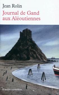 Journal de Gand aux Aléoutiennes - JeanRolin