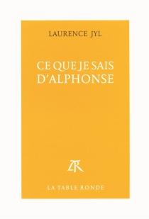 Ce que je sais d'Alphonse - LaurenceJyl