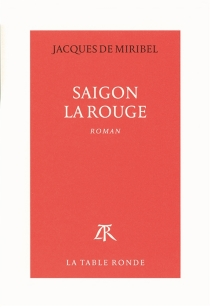 Saigon la rouge - Jacques de Miribel