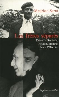 Les frères séparés : Drieu La Rochelle, Aragon, Malraux face à l'histoire - MaurizioSerra