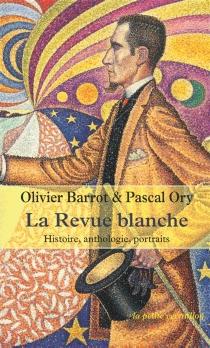 La Revue blanche : histoire, anthologie, portraits, 1889-1903 -