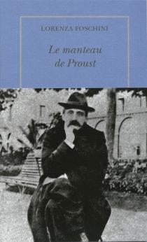 Le manteau de Proust : histoire d'une obsession littéraire - LorenzaFoschini