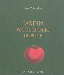 Jardin pour les jours de pluie - JeanZéboulon