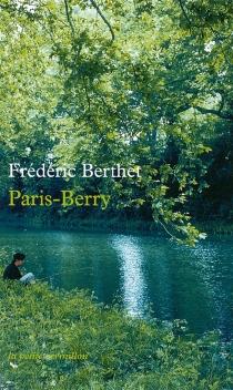 Paris-Berry : récit - FrédéricBerthet
