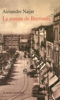 Le roman de Beyrouth - AlexandreNajjar