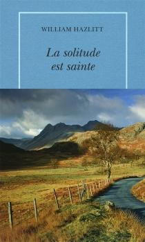 La solitude est sainte - WilliamHazlitt