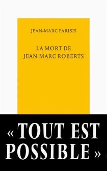 La mort de Jean-Marc Roberts - Jean-MarcParisis