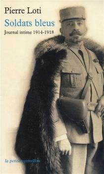 Soldats bleus : journal intime, 1914-1918 - PierreLoti