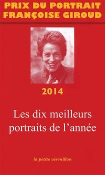 Prix du portrait Françoise Giroud 2014 : les dix meilleurs portraits de l'année -