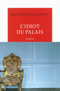 L'idiot du palais - Bruno Deniel-Laurent