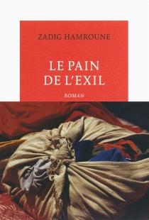 Le pain de l'exil - ZadigHamroune
