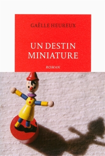 Un destin miniature - GaëlleHeureux