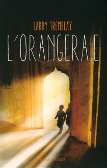 L'orangeraie - Larry Tremblay