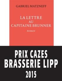 La lettre au capitaine Brunner - GabrielMatzneff