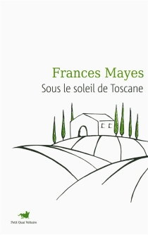 Sous le soleil de Toscane : une maison en Italie - FrancesMayes