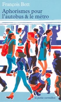 Aphorismes pour l'autobus et le métro - FrançoisBott