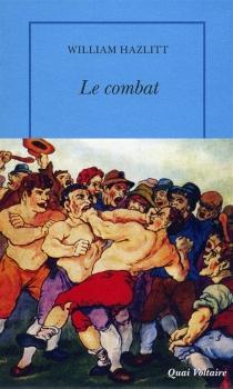 Le combat : et autres essais - WilliamHazlitt