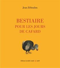Bestiaire pour les jours de cafard - JeanZéboulon