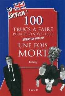 100 trucs à faire pour se rendre utile une fois mort - RobBailey