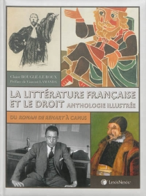 La littérature française et le droit : anthologie illustrée : du Roman de Renart à Camus - ClaireBouglé