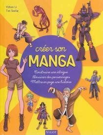 Créer son manga : construire une intrigue, dessiner des personnages, mettre en page une histoire - YishanLi