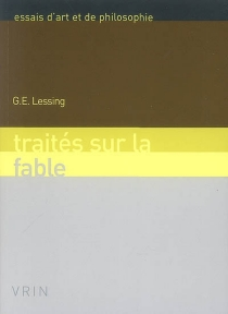 Traités sur la fable| Précédé de Soixante-dixième lettre| Suivi de Fables - Gotthold EphraimLessing