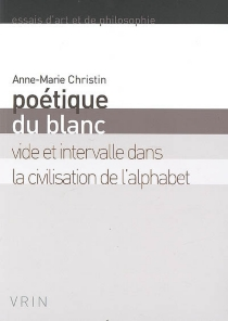 Poétique du blanc : vide et intervalle dans la civilisation de l'alphabet - Anne-MarieChristin