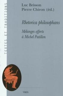 Rhetorica philosophans : mélanges offerts à Michel Patillon -