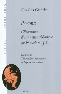 Persona : l'élaboration d'une notion rhétorique au Ier siècle av. J.-C. - CharlesGuérin