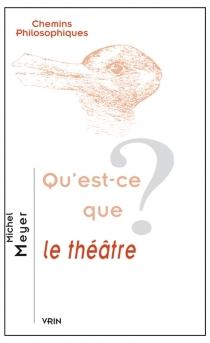 Qu'est-ce que le théâtre ? - MichelMeyer