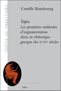 Topos : les premières méthodes d'argumentation dans la rhétorique grecque des Ve-IVe siècles - CamilleRambourg