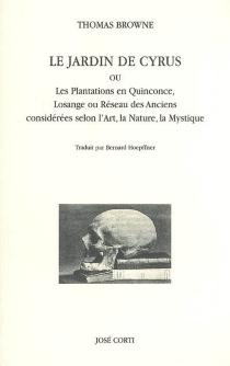 Le jardin de Cyrus ou Les plantations en quinconce, losange ou réseau des anciens, considérées selon l'art, la nature, la mystique - ThomasBrowne