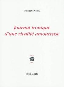 Journal ironique d'une rivalité amoureuse - GeorgesPicard