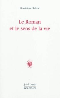 Le roman et le sens de la vie - DominiqueRabaté