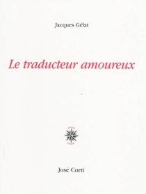 Le traducteur amoureux - JacquesGélat