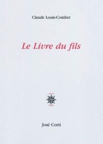 Le livre du fils - ClaudeLouis-Combet